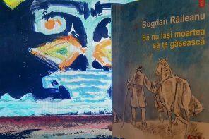 Să nu lași moartea să te găsească, de Bogdan Răileanu. Întâmplări de aici cu un om și o moarte