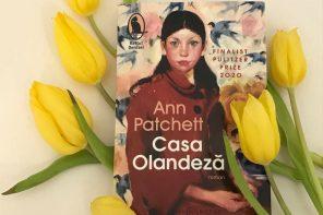 Despre familii și oamenii dinăuntrul lor: Casa olandeză, de Ann Patchett