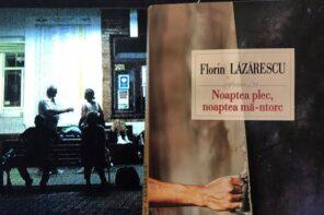 Cum să supraviețuiești unei alte zile: Noaptea plec, noaptea mă-ntorc, de Florin Lăzărescu